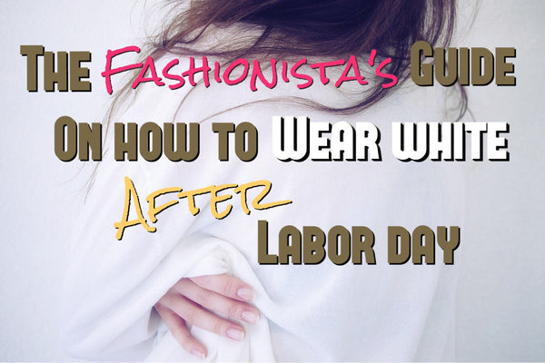 The Fashionista's Guide On How To Wear White After Labor Day