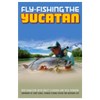 Fly Fishing the Yucatan