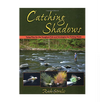 Catching Shadows Tying Flies - Hardcover