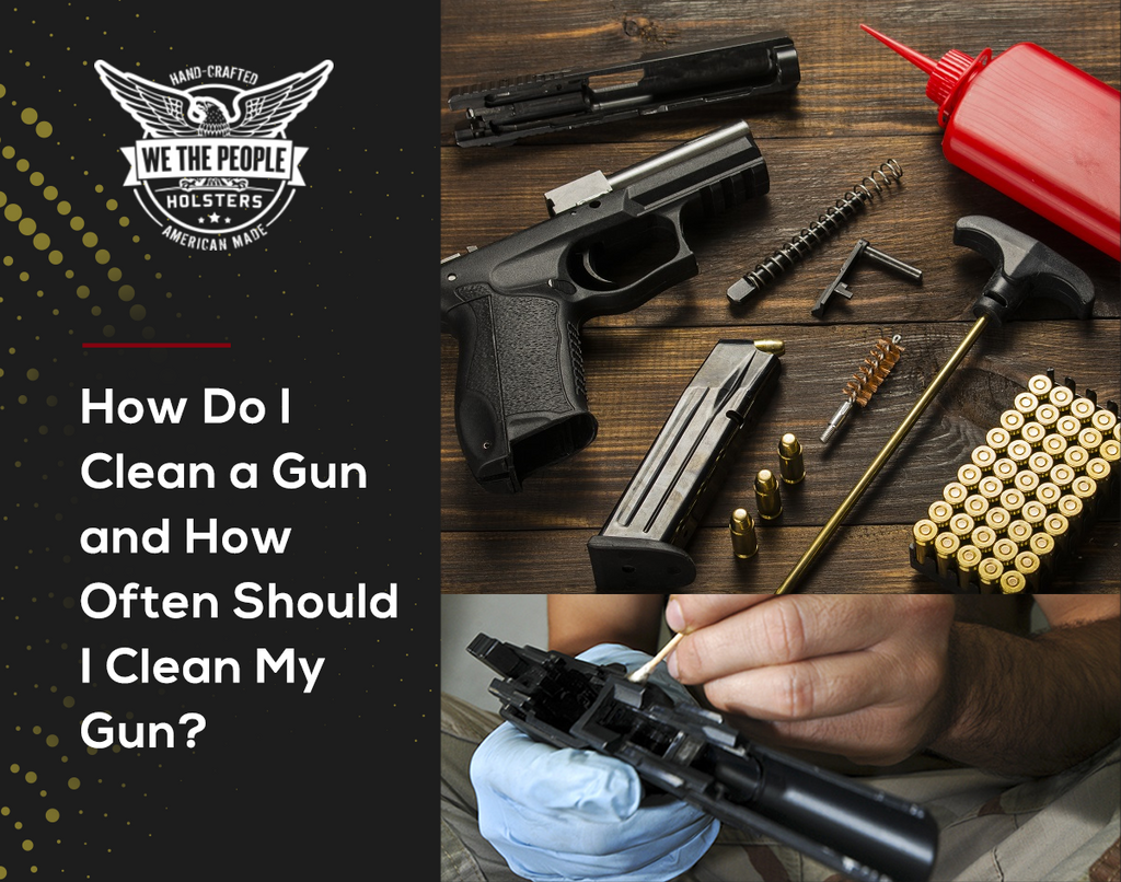 How Do I Clean a Gun and How Often Should I Clean My Gun?