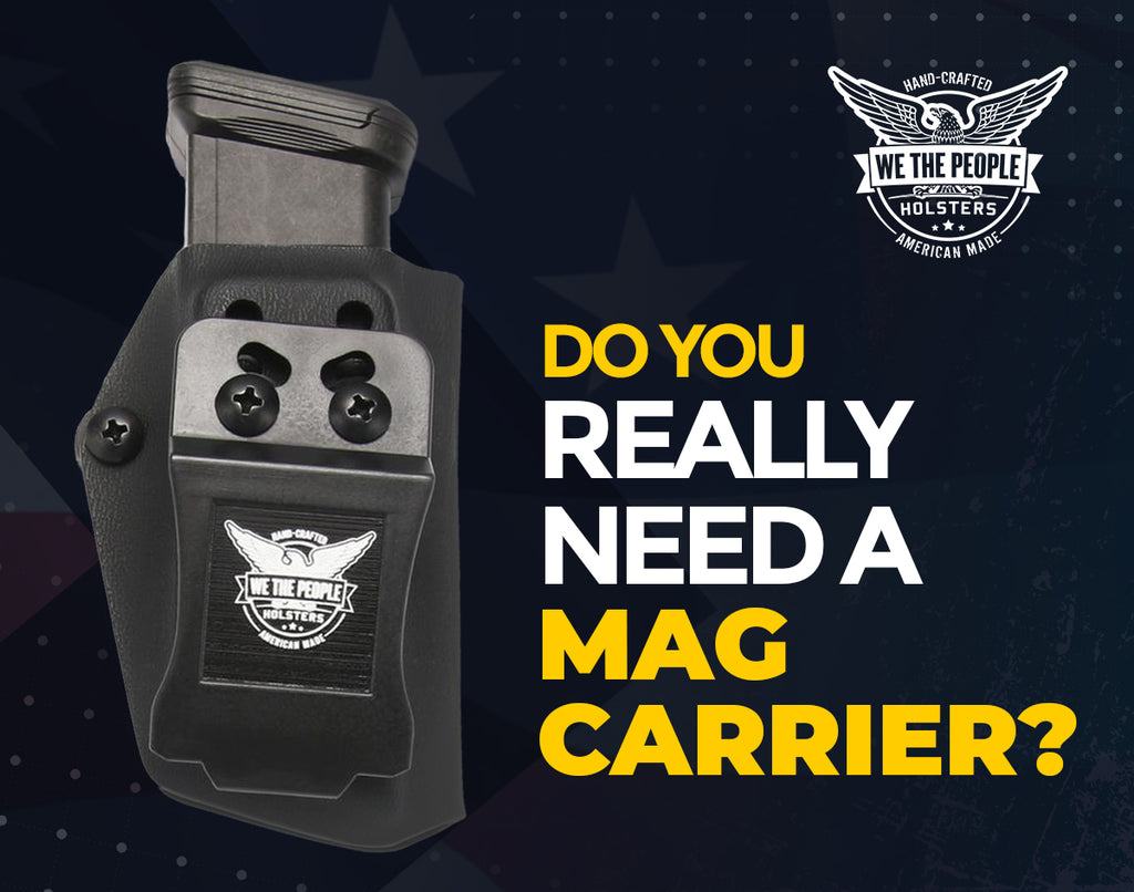 Do You Really Need a Mag Carrier?