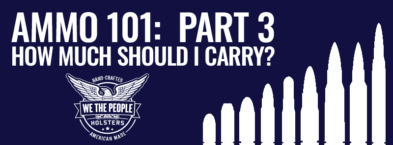 AMMO 101 Part 3: How Much Ammo Should I Carry?
