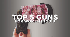 Top 5 Guns for Women in 2018