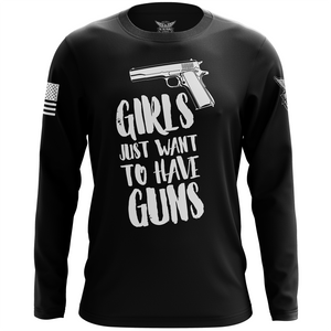 Girls Just Want to Have Guns Long Sleeve Shirt