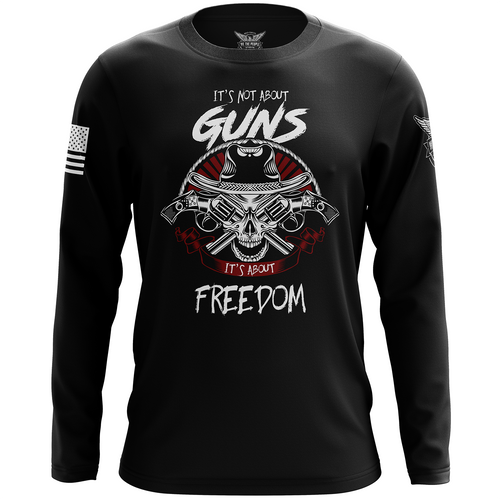 It's Not about Guns, It's About Freedom Long Sleeve Shirt