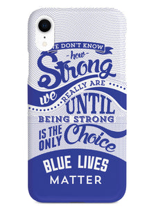 How Strong - Blue Lives Matter - White Case