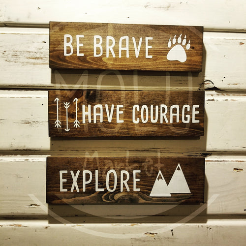 Be Brave. Have Courage. Explore.