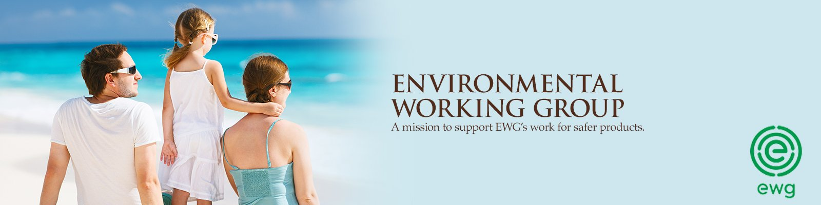 Environmental Working Group A mission to support EWG's work for safer products