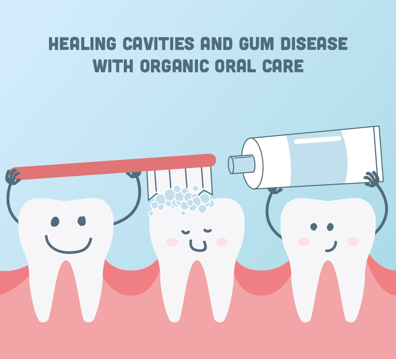 Healing Cavities and Gum Disease with Organic Oral Care