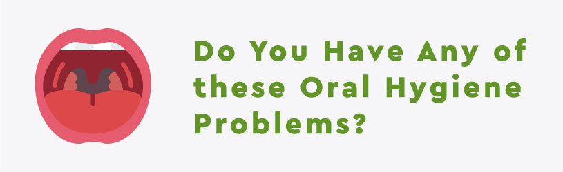 Do You Have Any of these Oral Hygiene Problems?
