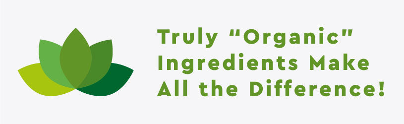 "Truly ""Organic"" Ingredients Make All the Difference!"