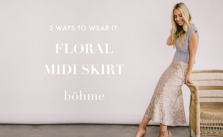 3 Ways to Wear It: Floral Midi Skirt