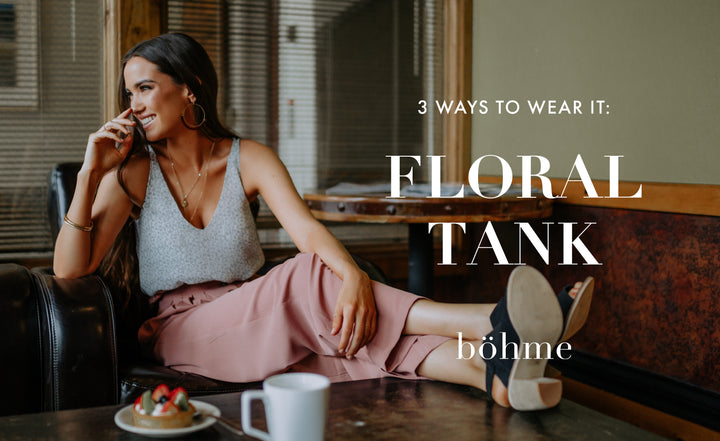 3 Ways to Wear It: Floral Tank