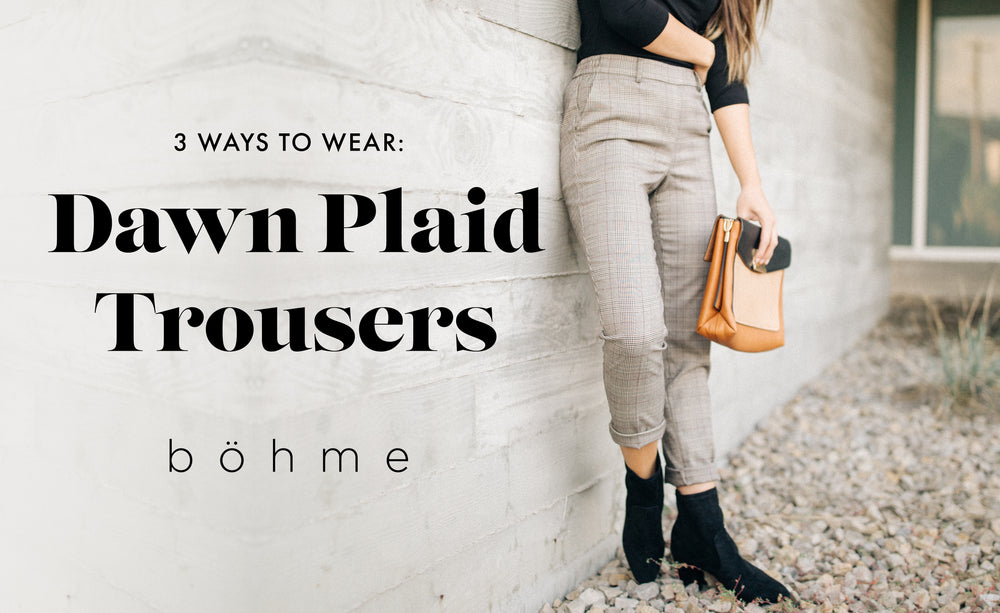 3 Ways to wear it: Dawn Plaid Trousers