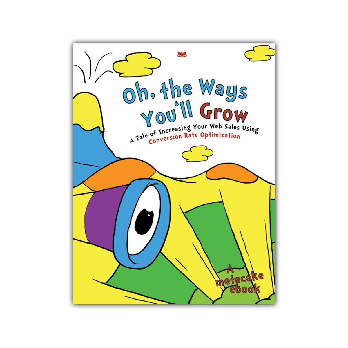Oh The Ways You'll Grow (A Conversion Rate Optimization Guide) [Mini-Guide]