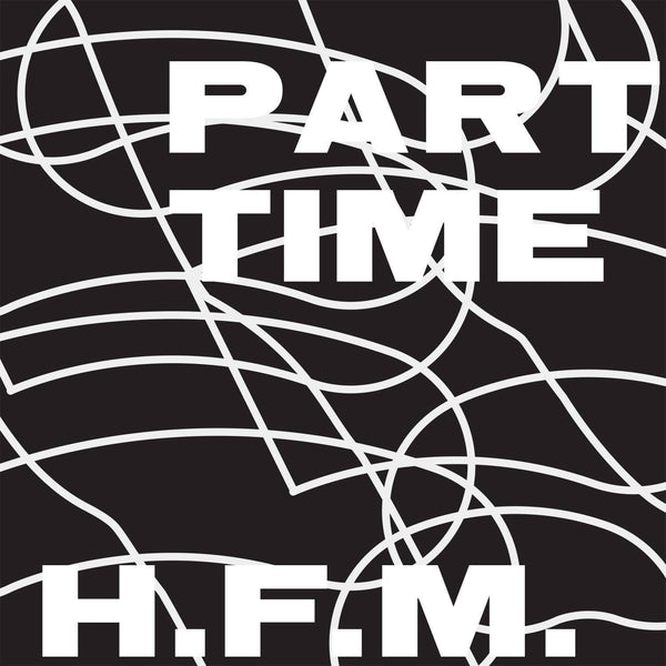 "PART TIME - ""HFM"" (x2LP)"
