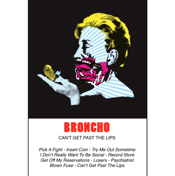 "BRONCHO - ""Can't Get Past The Lips"" (CASS)"