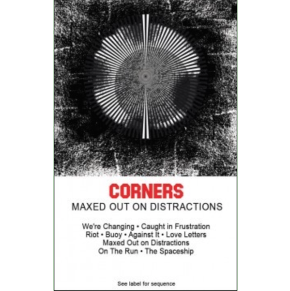 "CORNERS - ""Maxed Out On Distractions"" (CASS)"