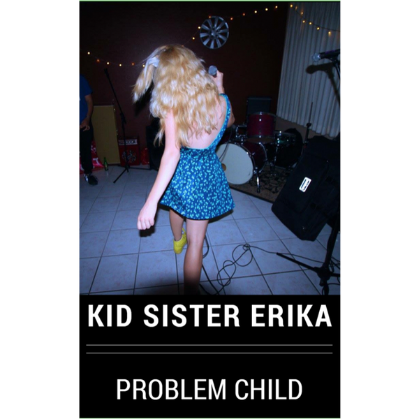 "KID SISTER ERIKA - ""Problem Child"" (CASS)"
