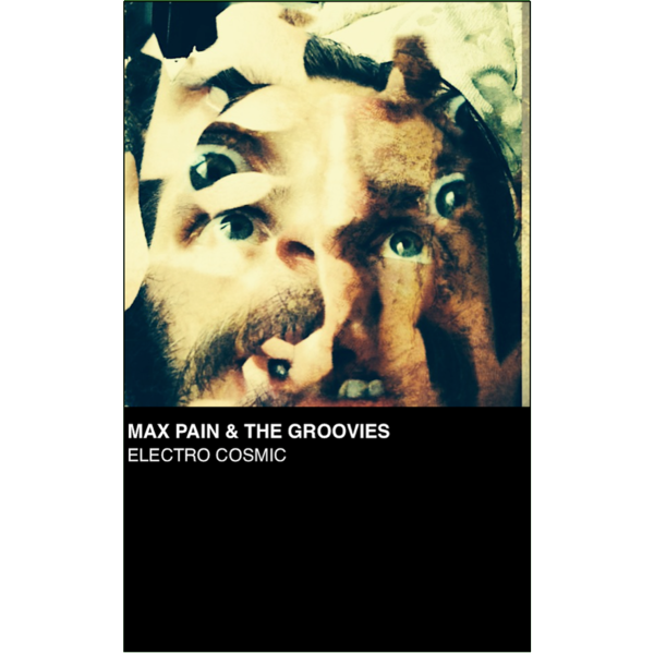 "MAX PAIN & THE GROOVIES - ""Electro Cosmic"" (CASS)"