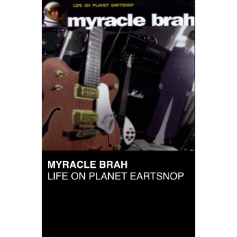 "Myracle Brah - ""Life On Planet Eartsnop"" (CASS)"