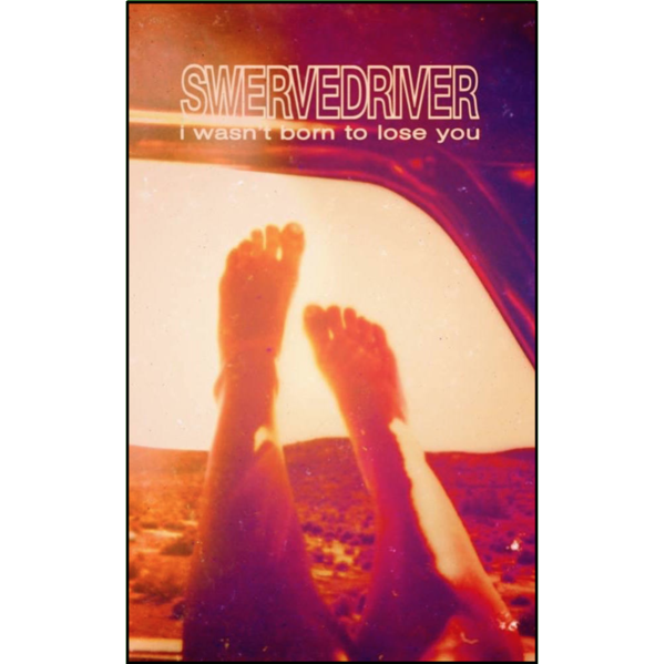 "SWERVEDRIVER - ""I Wasn't Born To Lose You"" (CASS)"