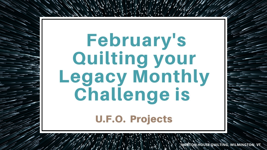 February's Quilting your Legacy Monthly Challenge is U.F.O. Projects