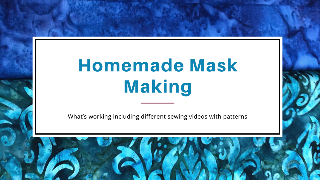 Homemade Mask Making - What's working including videos and patterns