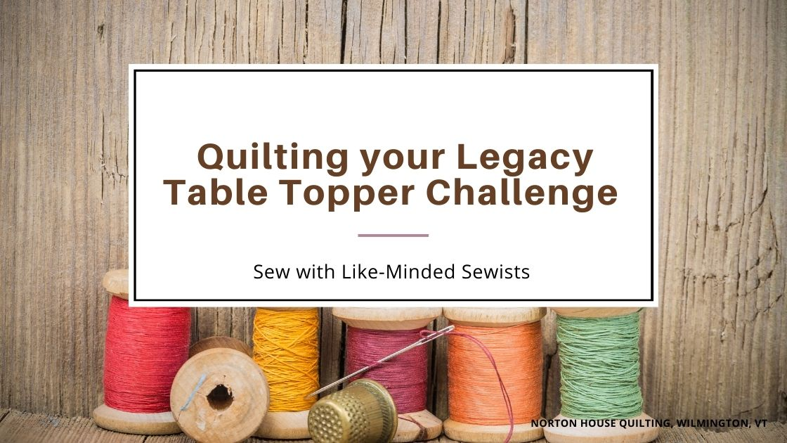 Quilting your Legacy Table Topper Challenge!