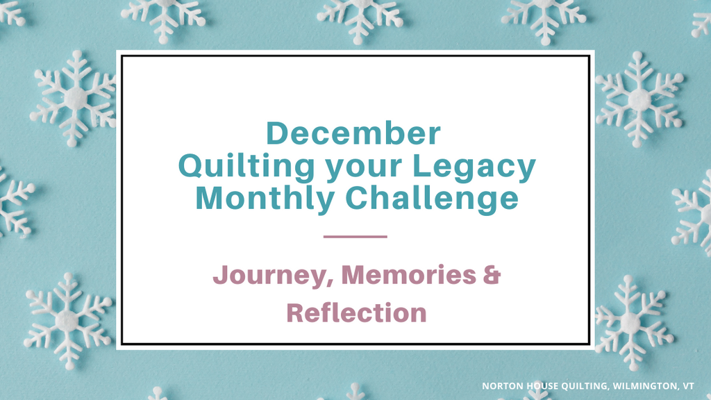 December is Journey, Memories, and Reflection - Quilting your Legacy Monthly Challenge