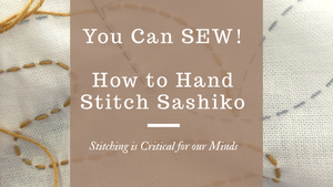 Hand Stitching Projects like Sashiko are Critical for our Minds