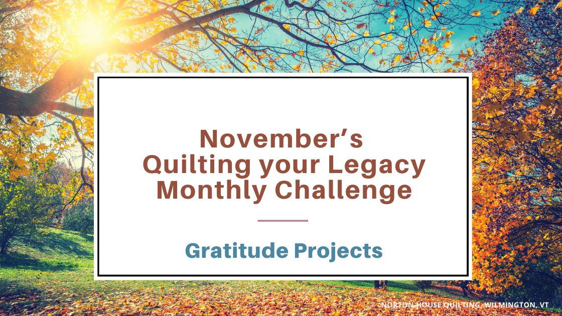 Gratitude Projects in November - Quilting your Legacy Monthly Challenge