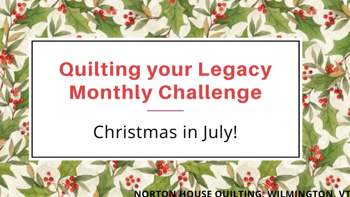 Quilting your Legacy Monthly Challenge for July is Christmas in July!