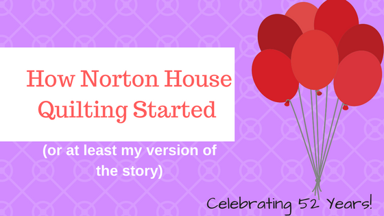 How Norton House Quilting Started (or at least my version of the story)