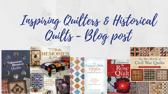 Inspiring Quilters & Historical Quilts