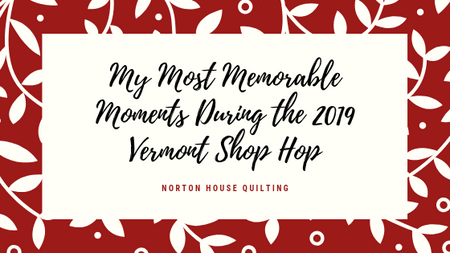 My Most Memorable Moments During the 2019 Vermont Shop Hop
