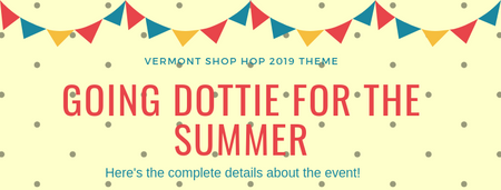 "ANNOUNCEMENT: The VT Shop Hop 2019 Theme is, ""GOING DOTTIE FOR THE SUMMER."""