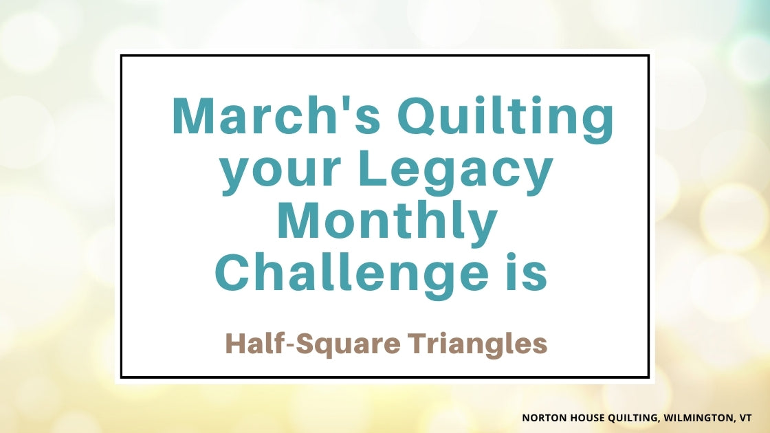 March's Quilting your Legacy Monthly Challenge is...