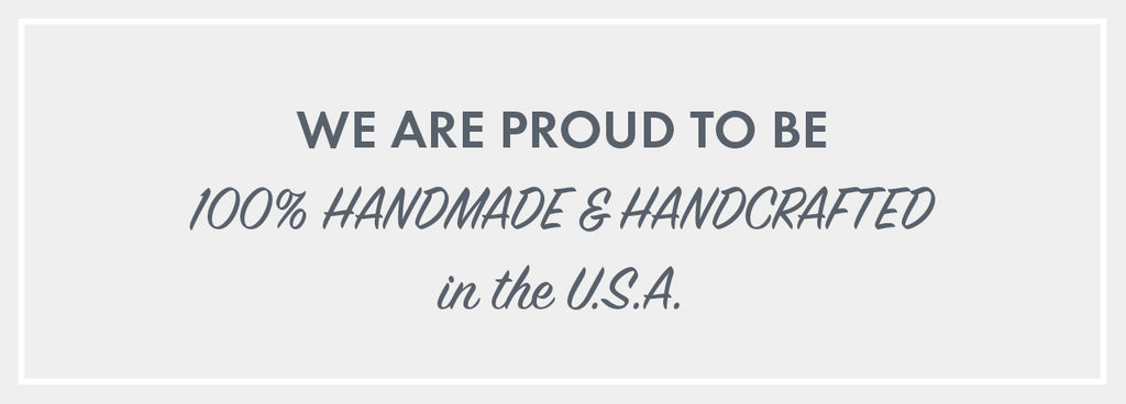 100% handmade and handcrafted in the usa