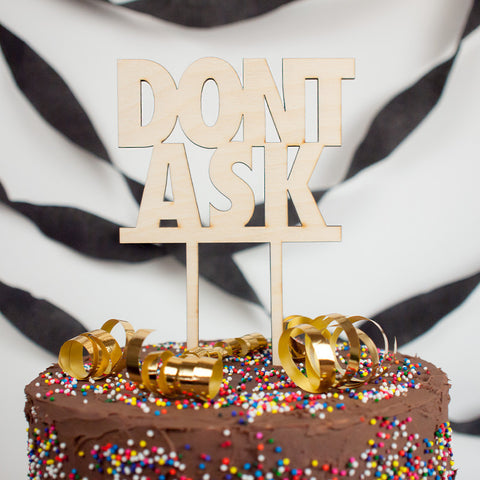 Don't Ask wood cake topper - www.boobaloo.com