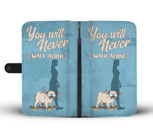 Never Walk Alone Pug Phone Wallet Case