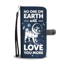 Load image into Gallery viewer, No One On Earth Will Love You More Pug Wallet Case