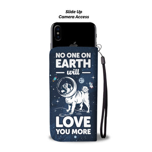 No One On Earth Will Love You More Pug Wallet Case