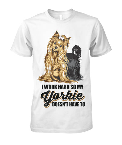 I Work Hard Yorkie Doesn't Unisex Cotton Tee