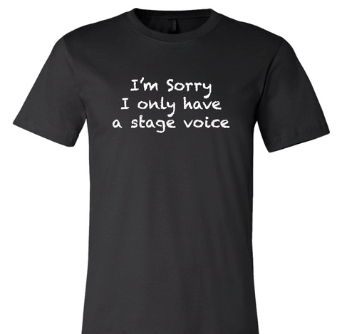 I Only Have A Stage Voice Tee