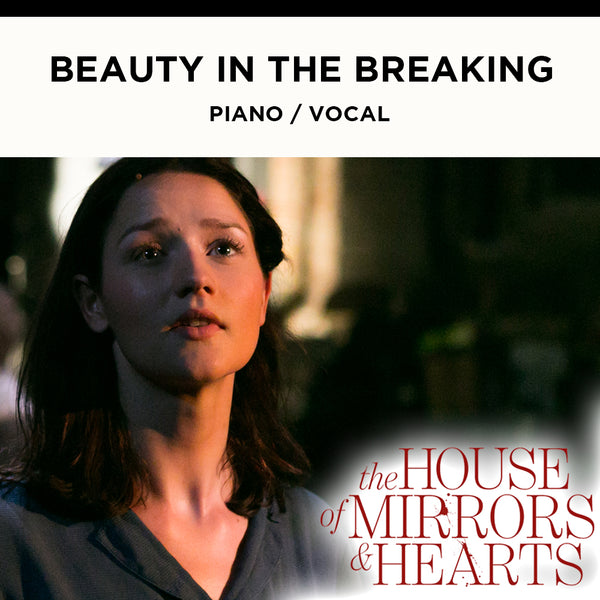 The House of Mirrors and Hearts - BEAUTY IN THE BREAKING - Piano / Vocal Score