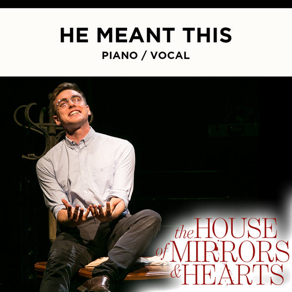 The House of Mirrors and Hearts - HE MEANT THIS - Piano / Vocal Score