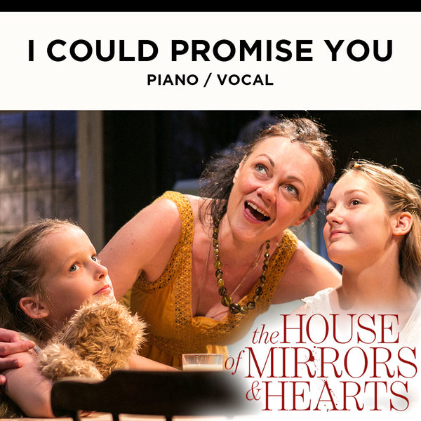 The House of Mirrors and Hearts - I COULD PROMISE YOU - Piano / Vocal Score
