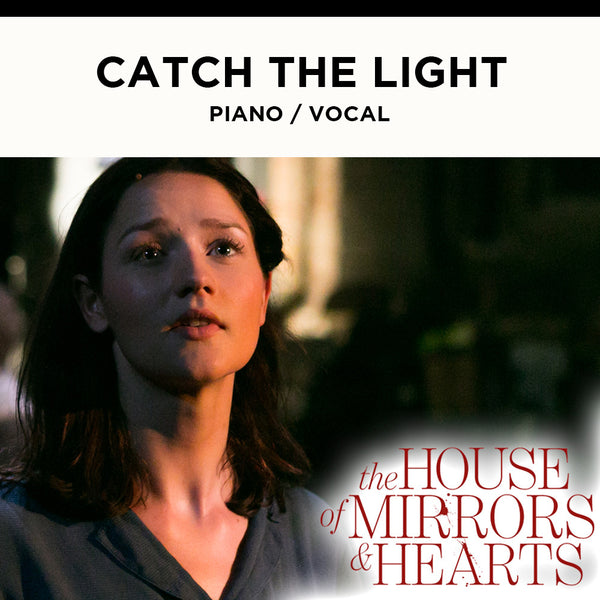 The House of Mirrors and Hearts - CATCH THE LIGHT - Piano / Vocal Score