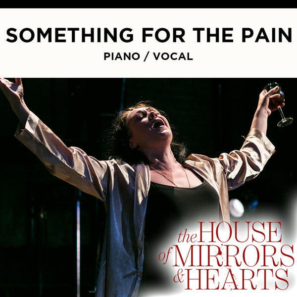 The House of Mirrors and Hearts - SOMETHING FOR THE PAIN - Piano / Vocal Score